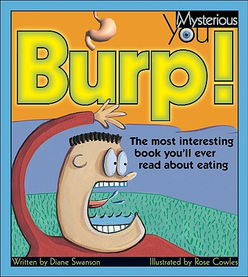 Burp! the Most Interesting Book You'll Ever Read About Eating By Swanson, Diane/ Cowles, Rose (ILT)